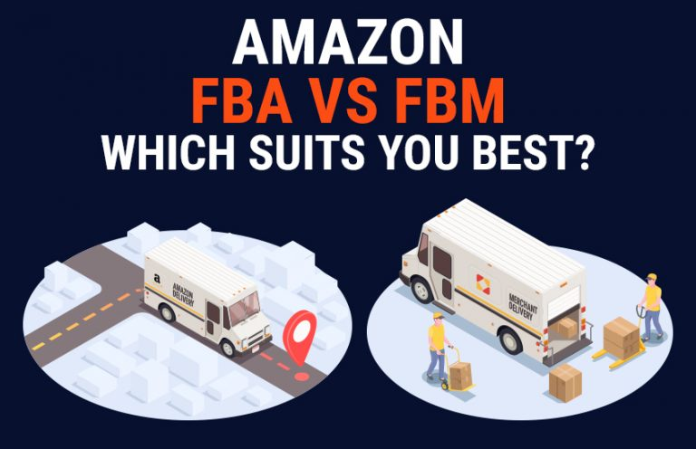 Amazon FBA vs FBM; Which Suits you best as Amazon Seller?